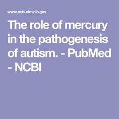 The role of mercury in the pathogenesis of autism. - PubMed - NCBI