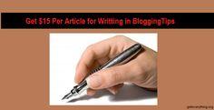 Get $15 Per Article for Writing in Bloggingtips.com