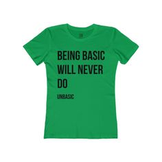 Being Basic Will Never Do Women's Boyfriend Tee