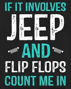 If it involves Jeep and flip flops, count me in! Jeep Stickers, Jeep Decals, Jeep Quotes, Jeep Wrangler Quotes, Jeep Sayings, Jeep Jk, Jeep Humor, Jeep Wrangler Unlimited, Wrangler Jk
