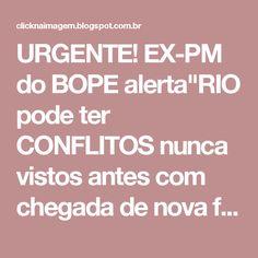 """URGENTE! EX-PM do BOPE alerta""""RIO pode ter CONFLITOS nunca vistos antes com chegada de nova facção"""""""