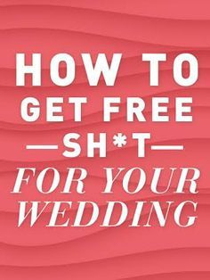 How To Get Freebies For Your Wedding!                                                                                                                                                      More