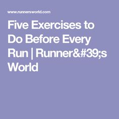Five Exercises to Do Before Every Run   Runner's World