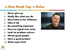 Entroids.com #6 Elon Musk Top 10 Rules 1. Never give up 2. Really like what you do 3. Don't listen to the #littleman 4. Ta...