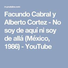 Facundo Cabral y Alberto Cortez - No soy de aquí ni soy de allá (México, 1986) - YouTube