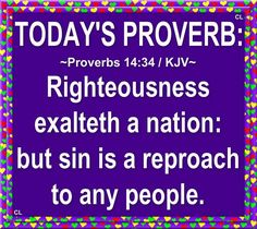 """✝✡Trust in the LORD with all thine Heart✡✝ ( Proverbs 14:34 KJV ) """"Righteousness exalteth a nation: but sin is a reproach to any people.""""!! Jesus ( Yeshua ) is Our SAVIOUR in Heaven, HE is The Wa..."""