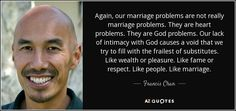 Discover and share Church People Quotes. Explore our collection of motivational and famous quotes by authors you know and love. Saving A Marriage, Good Marriage, Marriage Advice, Strong Quotes, Faith Quotes, Francis Chan Quotes, Lack Of Intimacy, Entrepreneur, Good Vibe