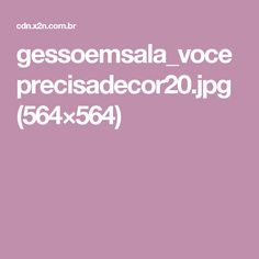 gessoemsala_voceprecisadecor20.jpg (564×564)