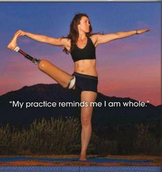 Inspiring - my practice reminds me i am whole