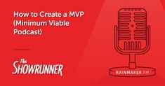 How to Create a MVP (Minimum Viable Podcast)