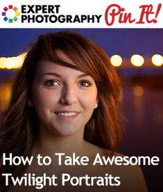 How to Take Awesome Twilight Portraits...re pinning for late reading
