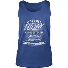 """Get your exclusive """"If You Get Wiser As You Get Older..."""" T-Shirt now. Available in various sizes, colors and styles. Share with someone who would love this Tee. Would make a great gift for any family member, or Einstein fan you know for an upcoming Birthday."""