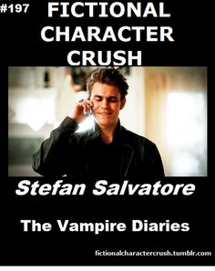TVD. The Vampire Diaries Fictional Character Crush - Stefan Salvatore. Paul Wesley, very crush-worthy.