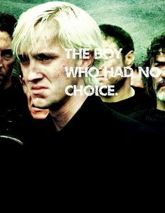 He wasn't the boy who made all the wrong choices he was the boy who was to sacred to say no and think for him self thats why I love Draco Malfoy
