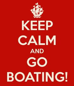 Keep Calm and Go Boating!