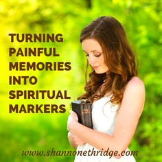 Turning Painful Memories Into Spiritual Markers