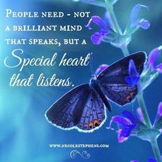 People need - not a brilliant mind that speaks, but a special heart that listens. Encouragement Quotes, Wisdom Quotes, True Quotes, Great Quotes, Motivational Quotes, Funny Quotes, Inspirational Quotes, Spiritual Quotes, Positive Quotes