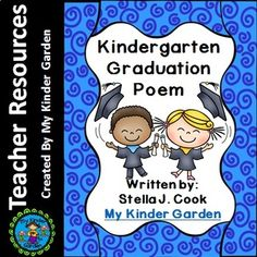 Kindergarten Graduation Poem For End of Year This is an adorable poem for kindergarten graduation. This is a poem I wrote a few years ago to use during our kindergartner's graduation ceremony. This is the first two stanzas of the poem. There are seven in total.