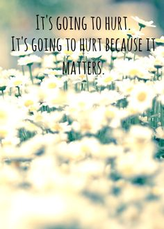 what matters most will most likely feel like a punch in the face. Quote by John Green (Looking for Alaska)
