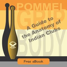 A Guide to the Anatomy of Indian Clubs... A FREE eBook