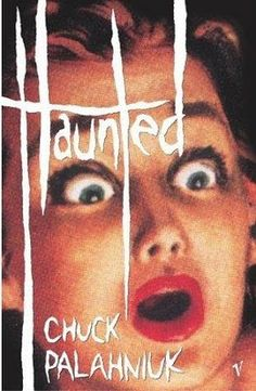 Haunted -  Chuck Palahniuk Have this one, but haven't read it yet