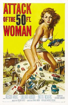 Attack of the 50 Foot Woman (1958) Not Rated  -  When an abused socialite grows to giant size because of an alien encounter and an aborted murder attempt, she goes after her cheating husband with revenge on her mind.  -   Director: Nathan Juran (as Nathan Hertz)  -   Writer: Mark Hanna  -   Stars: Allison Hayes, William Hudson, Yvette Vickers  -    HORROR / SCI-FI