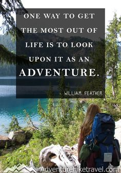 """""""One way to get the most out of life is to look upon it as an adventure."""" -William Feather #hiking #quotes #adventurequotes #inspirationalquotes #hike #hikingquotes Hiking Quotes, Travel Quotes, Franklin Falls, Winter Hiking, John Muir, Get Outdoors, Adventure Quotes, Round Trip"""