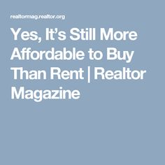Yes, It's Still More Affordable to Buy Than Rent | Realtor Magazine