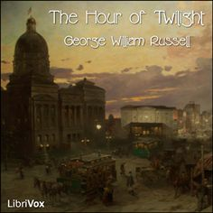 Play# 06 The Hour of Twilight-by 	George William RUSSELL (1867 - 1935-)Read  by JFG 	James Gladwin 	00:01:37