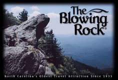 The Blowing Rock, North Carolina's oldest travel attraction since 1933, is an immense cliff 4,000 feet above sea level overhanging Johns River Gorge 3,000 feet below. Open all year weather permitting in Blowing Rock, North Carolina. Hwy. 321 S., Blowing Rock, NC 28605. 828-295-7111