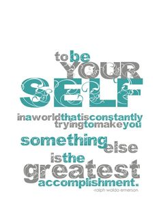 """""""to be yourself in a world that is constantly trying to make you something else is the greatest accomplishment"""" - ralph waldo emerson"""