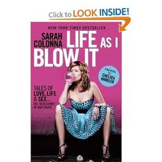 Life As I Blow It: Tales of Love, Life & Sex . . . Not Necessarily in That Order: Sarah Colonna