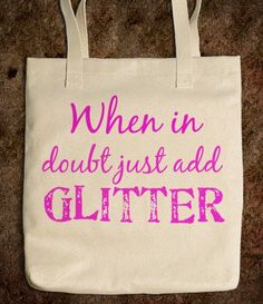 When in doubt just add Glitter - glamfoxx.com - Skreened T-shirts, Organic Shirts, Hoodies, Kids Tees, Baby One-Pieces and Tote Bags