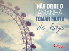 Não deixe o amanhã tomar muito do hoje! #amanha #tomar #hoje
