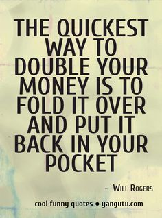 A quick dose of funny to put a smile on your face: Quickest Way to Double Your Money Quote #quotes #bestpinterstquotes