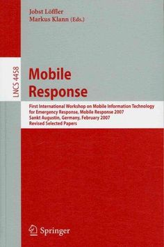Mobile Response: First International Workshop on Mobile Information Technology, for Emergency Response, Mobile Re...