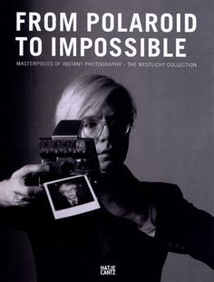 From Polaroid to Impossible: Masterpieces of Instant Photography - The Westlicht Collection Achim Heine