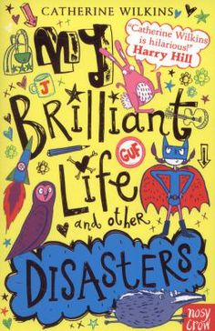 My brilliant life and other disasters / Catherine Wilkins ; illustrations by Sarah Horne - request a copy from Prospect Library Crow, My Images, Fiction, Hilarious, November 2013, Illustrations, Life, Cover, Books