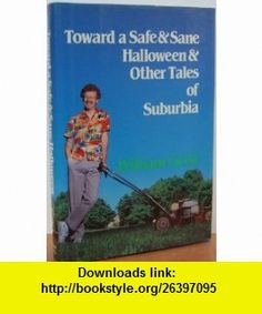 Toward a Safe  Sane Halloween  Other Tales of Suburbia (9780812911503) Bill Geist , ISBN-10: 0812911504  , ISBN-13: 978-0812911503 ,  , tutorials , pdf , ebook , torrent , downloads , rapidshare , filesonic , hotfile , megaupload , fileserve