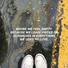 Maybe we feel empty...