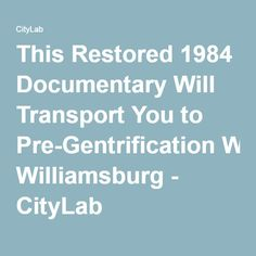 This Restored 1984 Documentary Will Transport You to Pre-Gentrification Williamsburg - CityLab