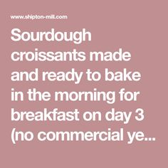 Sourdough croissants made and ready to bake in the morning for breakfast on day 3 (no commercial yeast) Sourdough Bread Starter, Yeast Starter, Sourdough Recipes, Croissant Dough, Croissant Recipe, Dough Starter Recipe, Starter Recipes, My Daily Bread, Sicilian Recipes