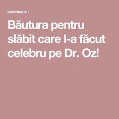 Băutura pentru slăbit care l-a făcut celebru pe Dr. Oz!