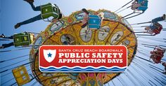 Public Safety Appreciation Days at the Santa Cruz Beach Boardwalk. FREE All-Day Ride Wristbands for active and retired Police Officers, Correctional Officers, Firefighters, Paramedics, EMTs, and Members of the Military. Discounts available for friends and family. Saturday & Sunday, August 29 & 30, 2015.