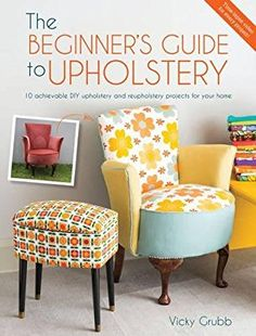 The Beginner's Guide to Upholstery: 10 achievable DIY upholstery and reupholstery projects for your home: Amazon.co.uk: Vicky Grubb: 0806488424310: Books