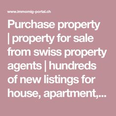 Purchase property |property for sale from swiss property agents | hundreds of new listings for house, apartment, land plot, office, parking place every day.