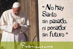 Resultado de imagen para no hay santo sin pasado ni pecador sin futuro