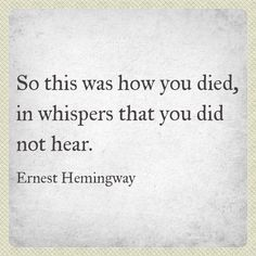 Ernest Hemingway / [[ this quote gets me because towards the end of his life, he couldn't speak...]]