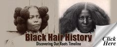 African American Hair History Timeline | thirstyroots.com: Black Hairstyles and Hair Care