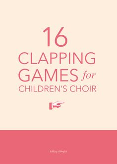 Clap Your Hands: 16 Clapping Games for Children's Choir
